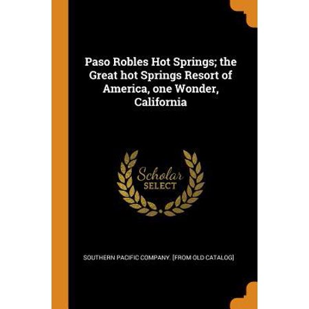 Paso Robles Hot Springs; The Great Hot Springs Resort of America, One Wonder, California