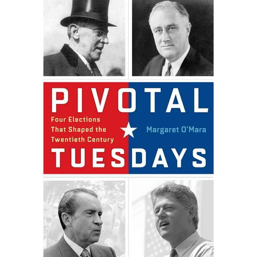 Pivotal Tuesdays : Four Elections That Shaped the Twentieth Century