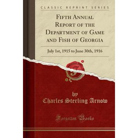 - Fifth Annual Report of the Department of Game and Fish of Georgia: July 1st, 1915 to June 30th, 1916 (Classic Reprint) (Paperback)