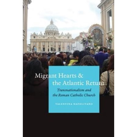 Migrant Hearts and the Atlantic Return: Transnationalism and the Roman Catholic Church