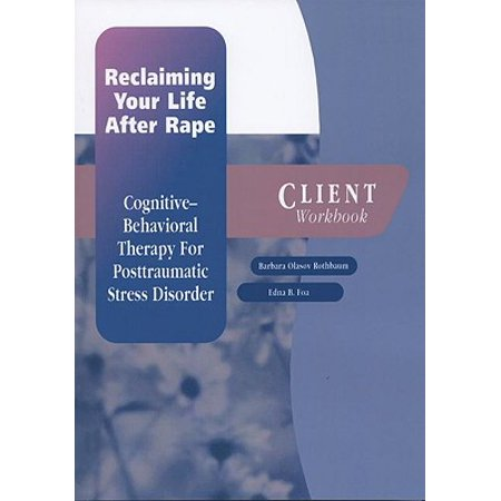 Reclaiming Your Life After Rape : Cognitive-Behavioral Therapy for Posttraumatic Stress Disorder Client (Midwest Center For Stress And Anxiety Reviews)