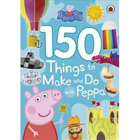 150 THINGS TO MAKE & DO WITH PEPPA PIG