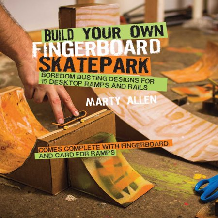 Build Your Own Fingerboard Skatepark : Boredom busting designs for 15 desktop ramps and