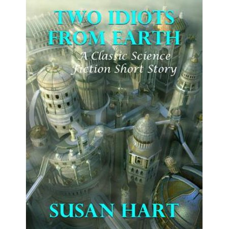 Two Idiots from Earth: A Classic Science Fiction Short Story - eBook ()
