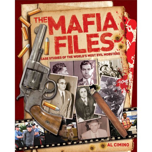 The Mafia Files: Case Studies of the World's Most Evil Mobsters