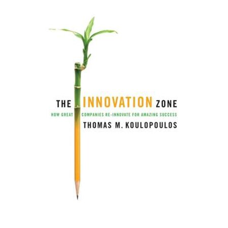 The Innovation Zone : How Great Companies Re-Innovate for Amazing Success (Amazing Zone)