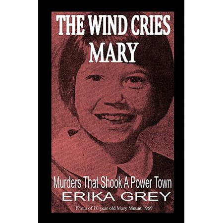 The Wind Cries Mary : Murders That Shook a Power (Erika Grey)