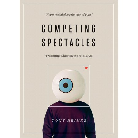 Competing Spectacles : Treasuring Christ in the Media -
