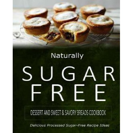Naturally Sugar-Free - Dessert and Sweet & Savory Breads Cookbook: Delicious Sugar-Free and Diabetic-Friendly Recipes for the Health-Conscious - image 1 of 1