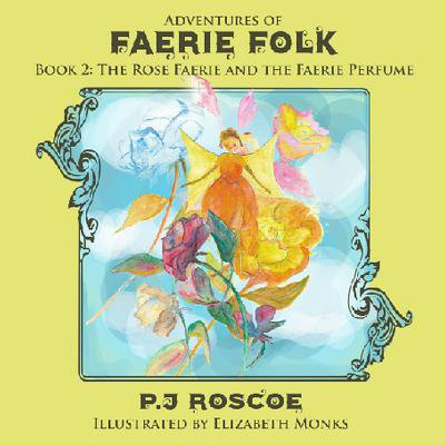 Faerie Rose - The Faerie Perfume, and The Rose Faerie - eBook
