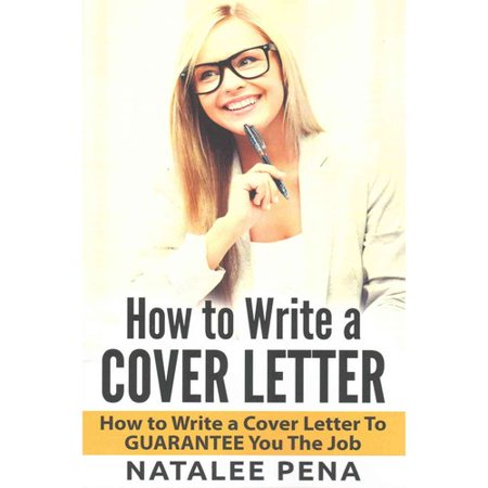How To Write A Cover Letter  How To Write A Cover Letter To Guarantee You The Job