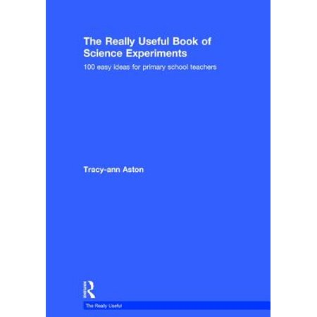 The Really Useful Book of Science Experiments : 100 Easy Ideas for Primary School