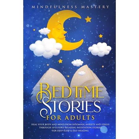 Bedtime Stories: Heal Your Body And Mind From Insomnia, Anxiety And Stress Through 10 Guided Relaxing Meditation Stories For Deep Sleep and Self Healing