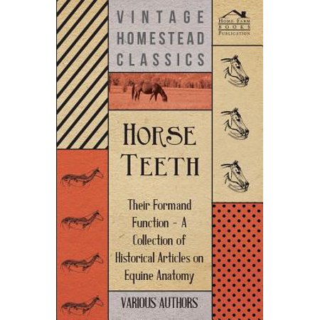 Equine Collection (Horse Teeth - Their Form and Function - A Collection of Historical Articles on Equine Anatomy )