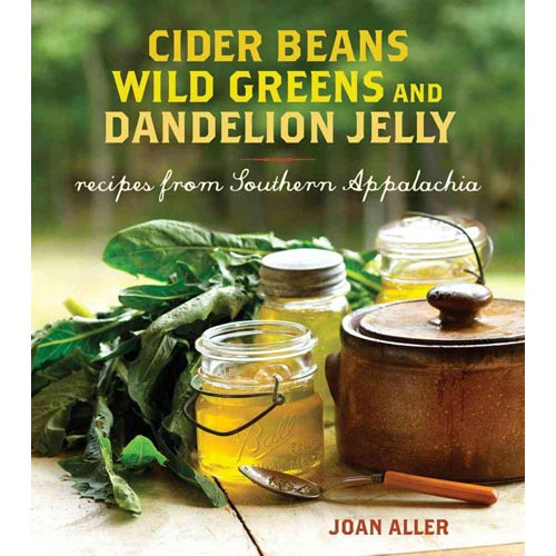 Cider Beans, Wild Greens, and Dandelion Jelly: Recipes from Southern Appalachia