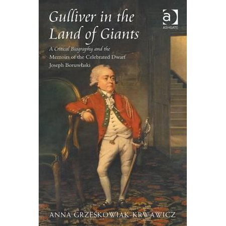 Gulliver in the Land of Giants : A Critical Biography and the Memoirs of the Celebrated Dwarf Joseph Boruwlaski (Gullivers Land Halloween)