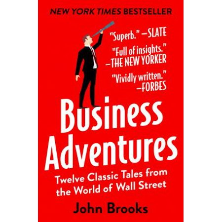 Business Adventures : Twelve Classic Tales from the World of Wall Street