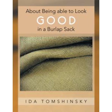 About Being Able to Look Good in a Burlap Sack - eBook (Burlap Sacks For Sack Races)