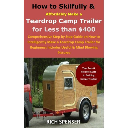 How to Skilfully & Affordably Make a Teardrop Camp Trailer for Less than $400 - (Best Teardrop Trailer For The Money)