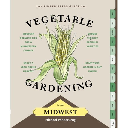 Timber Press Guide to Vegetable Gardening in the Midwest - Paperback