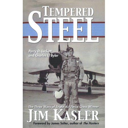 Tempered Steel : The Three Wars of Triple Air Force Cross Winner Jim (Tie Three Crosses)