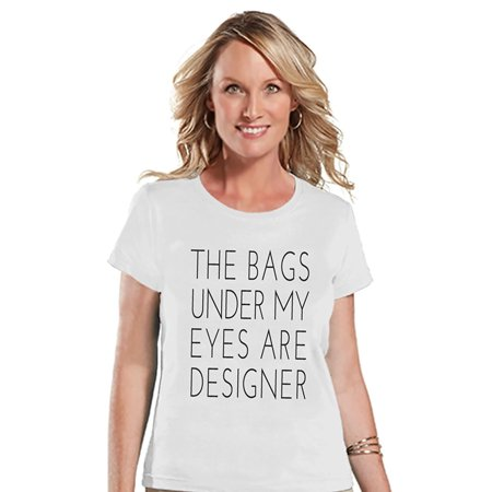 Custom Party Shop Womens The Bags Under My Eyes Are Designer Funny T Shirt   X Large