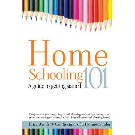Homeschooling 101 : A Guide to Getting Started.