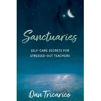 Sanctuaries: Self-Care Secrets for Stressed-Out Teachers (Paperback)