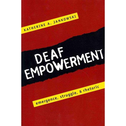 Deaf Empowerment: Emergence, Struggle, and Rhetoric
