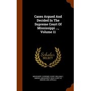 Cases Argued and Decided in the Supreme Court of Mississippi ..., Volume 11