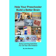Help Your Preschooler Build a Better Brain : Early Learning Activities for 2-6 Year Old Children