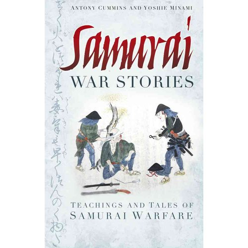 Samurai War Stories: Teachings and Tales of Samurai Warfare