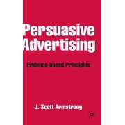 Persuasive Advertising : Evidence-Based Principles