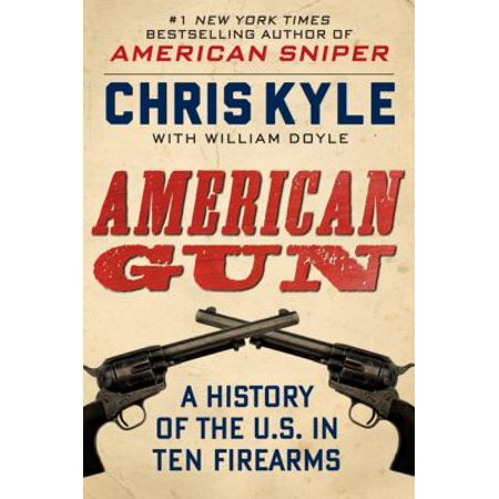 American Gun  A History Of The U S  In Ten Firearms