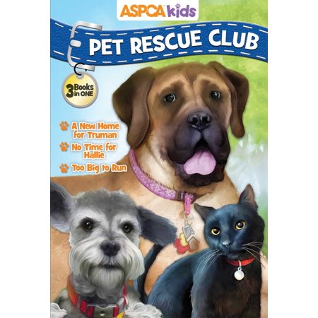 ASPCA Kids Pet Rescue Club Collection: Best of Dogs and Cats : A New Home for Truman, No Room for Hallie, Too Big to