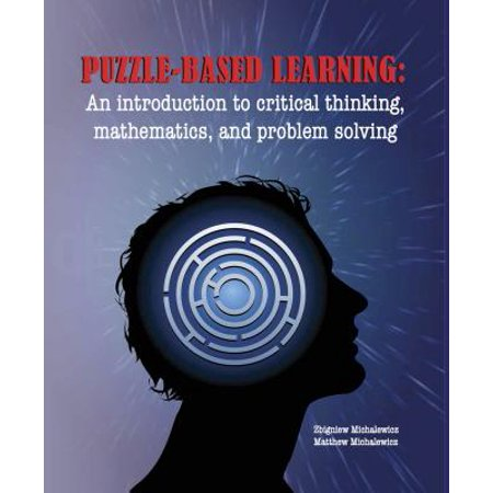 Critical Thinking Problem Solving (Puzzle-Based Learning (3rd Edition): An Introduction to Critical Thinking, Mathematics, and Problem Solving - eBook )
