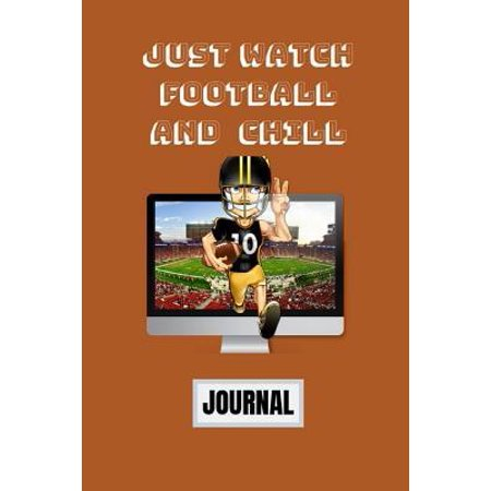 Just Watch Football and Chill Journal : football coach gifts for men, football fan gifts notebook journal 145 pages to write in - gifts under 10