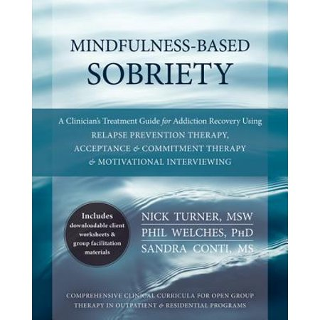 Mindfulness-Based Sobriety : A Clinician's Treatment Guide for Addiction Recovery Using Relapse Prevention Therapy, Acceptance and Commitment Therapy, and Motivational Interviewing