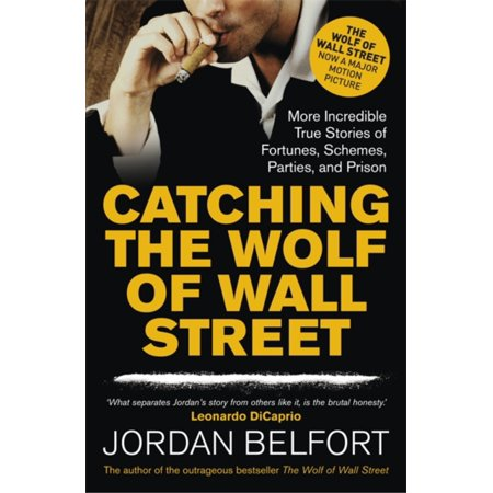 Catching the Wolf of Wall Street: More Incredible True Stories of Fortunes Schemes Parties and Prison (The Wolf Of Wall Street Story Real)