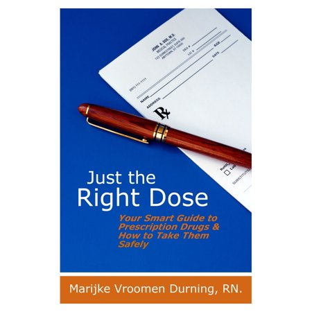 Just the Right Dose: Your Smart Guide to Prescription Drugs & How to Take Them Safely -