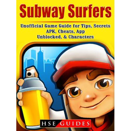 Subway Surfers Unofficial Game Guide for Tips, Secrets, APK, Cheats, App, Unblocked, & Characters - eBook (Games Subway Surfers Halloween)