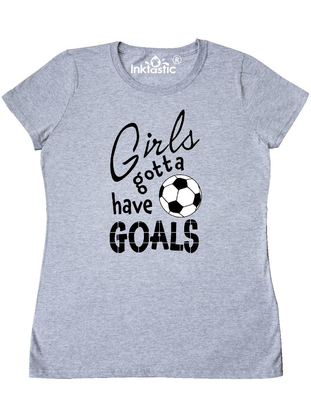 Girls Gotta Have Goals- soccer Women's T-Shirt