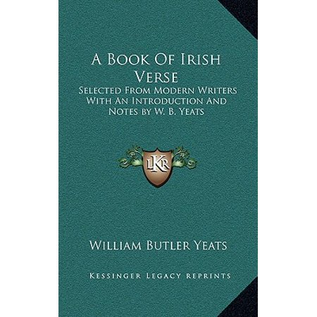 A Book of Irish Verse : Selected from Modern Writers with an Introduction and Notes by W. B. Yeats
