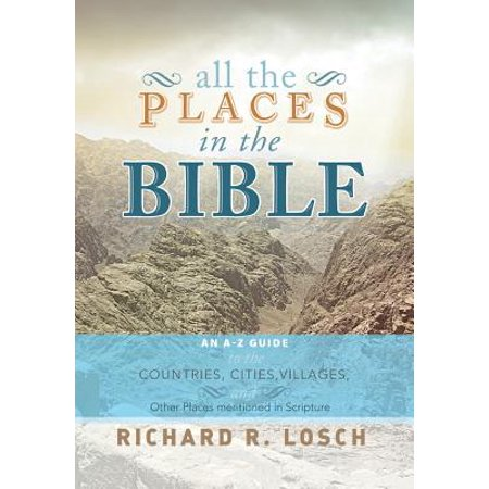 All the Places in the Bible : An A-Z Guide to the Countries, Cities, Villages, and Other Places Mentioned in Scripture](Party City Places)
