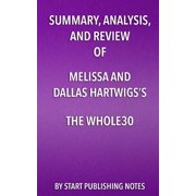 Summary, Analysis, and Review of Melissa and Dallas Hartwigs's the Whole30 : The 30-Day Guide to Total Health and Food Freedom