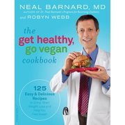 The Get Healthy, Go Vegan Cookbook : 125 Easy and Delicious Recipes to Jump-Start Weight Loss and Help You Feel Great