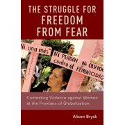 The Struggle for Freedom from Fear : Contesting Violence Against Women at the Frontiers of Globalization