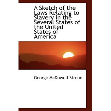 A Sketch of the Laws Relating to Slavery in the Several States of the United States of