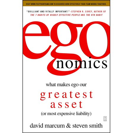 egonomics : What Makes Ego Our Greatest Asset (or Most Expensive