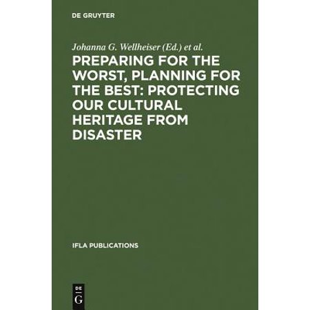 Preparing for the Worst, Planning for the Best : Protecting Our Cultural Heritage from Disaster: Proceedings of a Special Ifla Conference Held in Berli